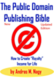 "The Public Domain Publishing Bible: How to Create ""Royalty"" Income for Life"