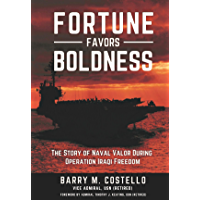 FORTUNE FAVORS BOLDNESS: The Story of Naval Valor During Operation Iraqi Freedom