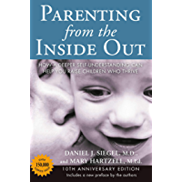 Parenting from the Inside Out: How a Deeper Self-Understanding Can Help You Raise Children Who Thrive: 10th Anniversary Edition (English Edition)