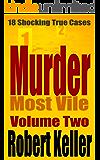 Murder Most Vile Volume 2: 18 Shocking True Crime Murder Cases
