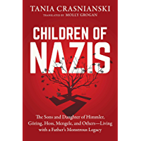 Children of Nazis: The Sons and Daughters of Himmler, Göring, Höss, Mengele, and Others— Living with a Father's…