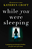While You Were Sleeping: A gripping psychological thriller you just can't put down (English Edition)