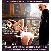 Emma Watson Writes Erotica: 15 XXX Rated Stories of Sexslavery and celebrity Gangbang (English Edition)