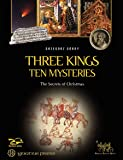 Three Kings, Ten Mysteries: The Secrets of Christmas and Epiphany