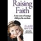 Raising Faith: A True Story of Raising a Child Psychic-Medium