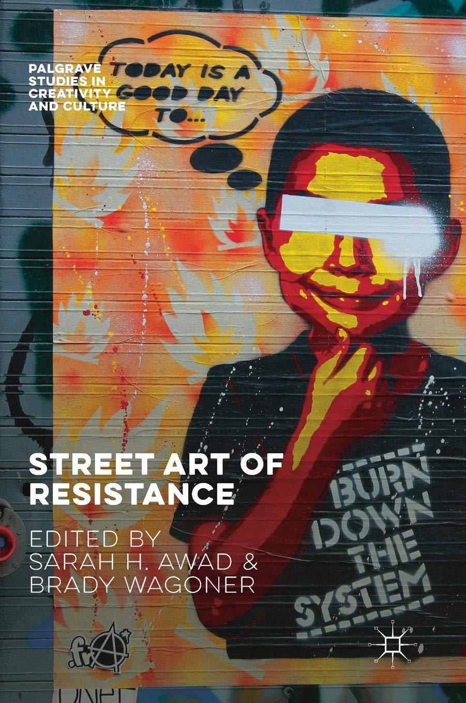 Street Art of Resistance (Palgrave Studies in Creativity and Culture) pdf epub
