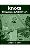KNOTS: Killing Niggas Over Territories