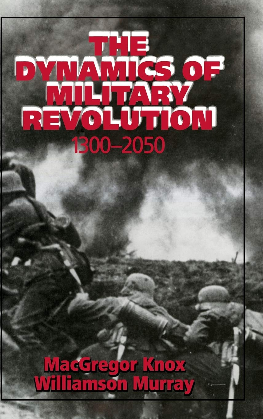 The Dynamics of Military Revolution, 1300-2050 by Knox