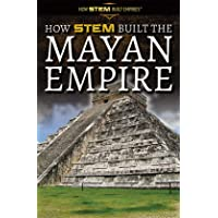 How STEM Built the Mayan Empire (How STEM Built Empires)