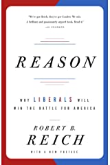Reason: Why Liberals Will Win the Battle for America Kindle Edition
