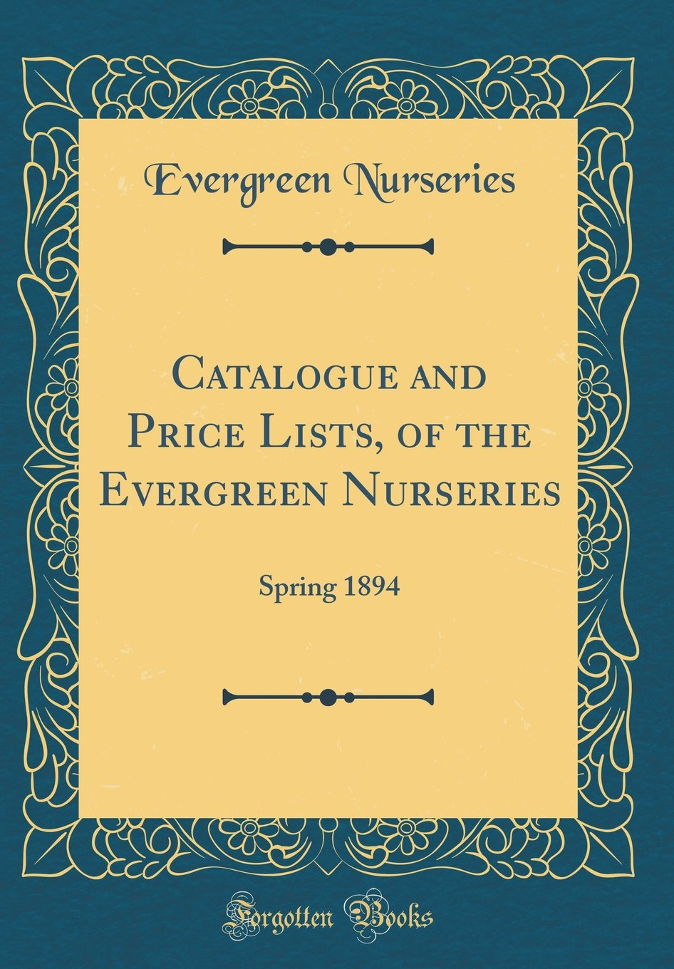 Catalogue and Price Lists, of the Evergreen Nurseries: Spring 1894 (Classic Reprint) PDF