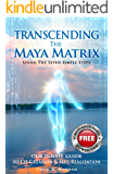 TRANSCENDING THE MAYA MATRIX: Using the Seven Simple Steps: Our Innate Guide to Co-Creation & Self-Realization (English Edition)