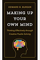 Making Up Your Own Mind: Thinking Effectively through Creative Puzzle-Solving Kindle Edition