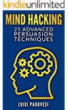 MIND HACKING: 25 Advanced Persuasion Techniques (Online Marketing Book 2)