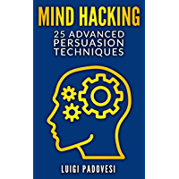 MIND HACKING: 25 Advanced Persuasion Techniques (Online Marketing Book 2) (English Edition)