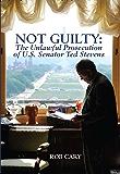 Not Guilty: The Unlawful Prosecution of U.S. Senator Ted Stevens