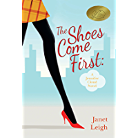 The Shoes Come First: A Jennifer Cloud Novel (Jennifer Cloud Series Book 1)