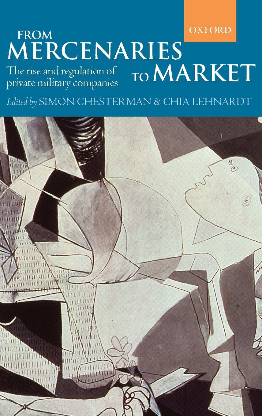 From Mercenaries to Market: The Rise and Regulation of Private Military Companies by Oxford University Press