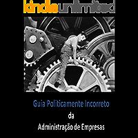 Guia Politicamente Incorreto da Administração de Empresas