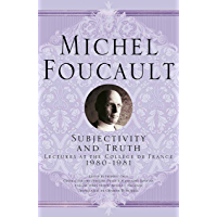 Subjectivity and Truth: Lectures at the Collège de France, 1980-1981 (Michel Foucault, Lectures at the Collège de France…