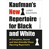 Kaufman's New Repertoire for Black and White: A Complete, Sound and User-Friendly Chess Opening Repertoire (English Edition)