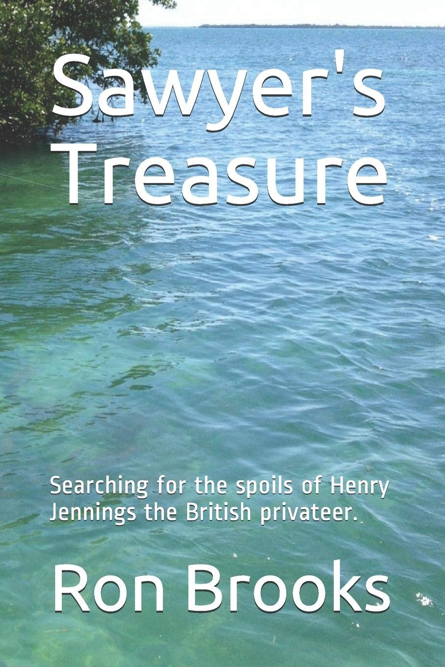 Sawyers Treasure: Searching for the Spoils of Henry Jennings ...