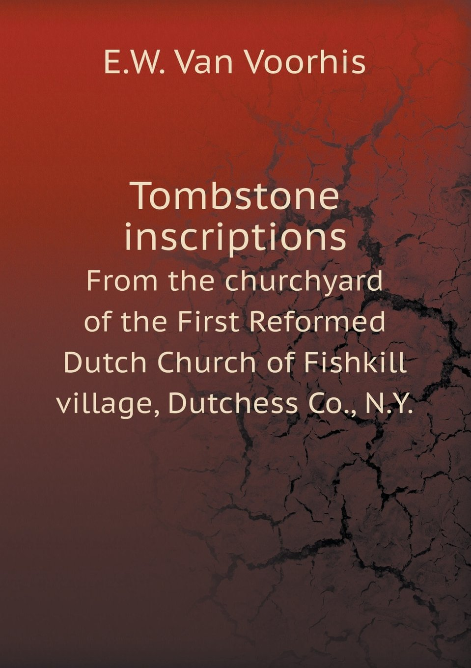 Download Tombstone inscriptions From the churchyard of the First Reformed Dutch Church of Fishkill village, Dutchess Co., N.Y. pdf epub