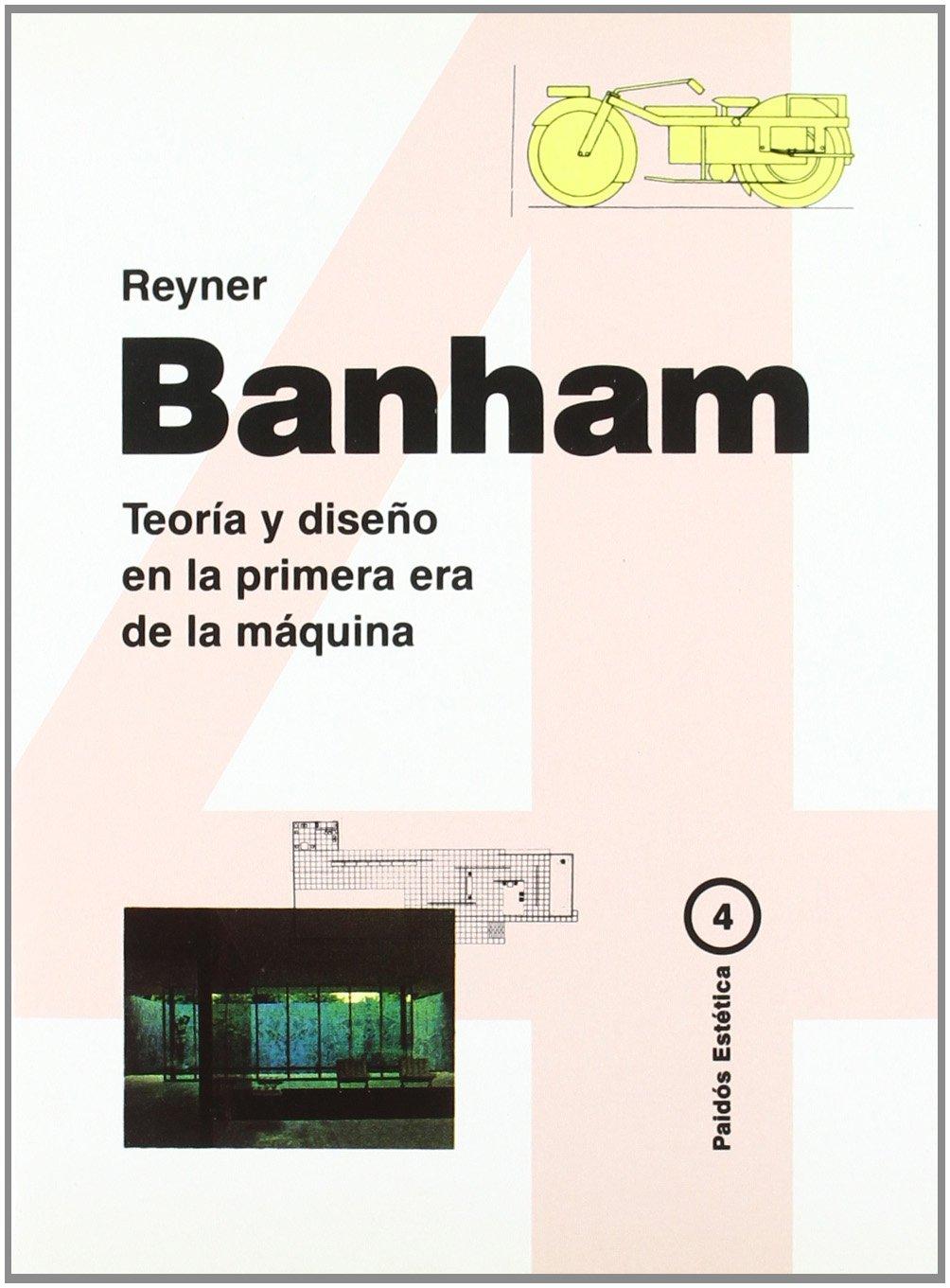 Teoría y diseño en la primera era de la máquina Estética: Amazon.es: Reyner Banham: Libros
