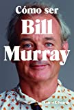 Cómo ser Billy Murray