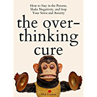 The Overthinking Cure: How to Stay in the Present, Shake Negativity, and Stop Your Stress and Anxiety (Mental and…