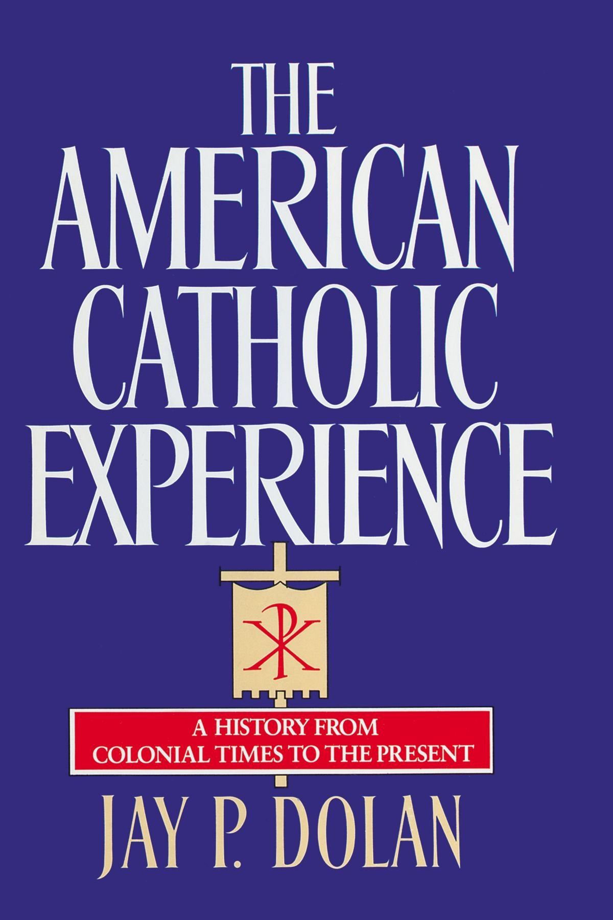 Download The American Catholic Experience: A History from Colonial Times to the Present ebook