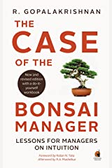 Case of the Bonsai Manager: Lessons for Managers on Intuition Kindle Edition