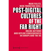 Post-Digital Cultures of the Far Right: Online Actions and Offline Consequences in Europe and the US