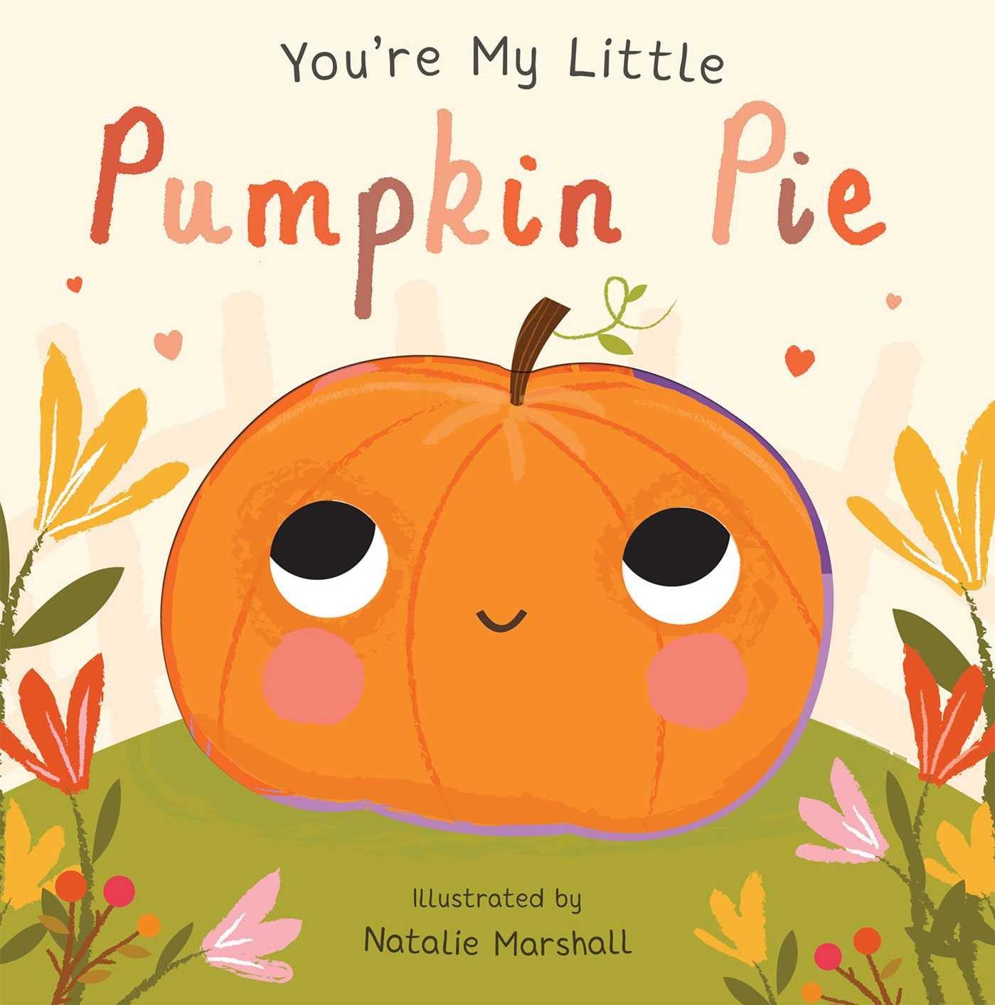 Youre My Little Pumpkin Pie Board Book July 24 2018