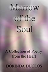 Marrow of the Soul: A Collection of Poetry from the Heart Kindle Edition