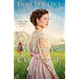 Where Courage Calls (Return to the Canadian West) (Volume 1): A When Calls The Heart Novel: Volume 1 (Return to the Canadian