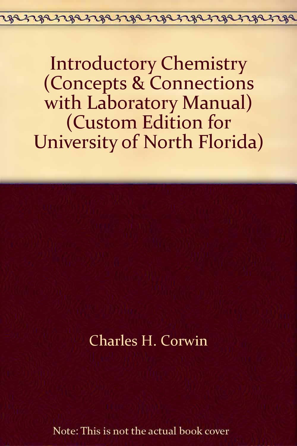 Introductory Chemistry (Concepts & Connections with Laboratory Manual)  (Custom Edition for University of North Florida): Charles H. Corwin:  9780536509185: ...