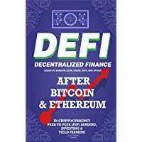 Decentralized Finance (DeFi) Learn to Borrow, Lend, Trade, Save, and Invest after Bitcoin & Ethereum in Cryptocurrency…