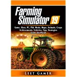 Farming Simulator 19 Game, Xbox, PC, PS4, Mods, Maps, Animals, Crops, Achievements, Vehicles, Tips, Strategies, Guide Unoffic
