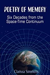 Poetry of Memory: Six Decades from the Space-Time Continuum Kindle Edition