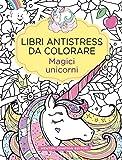 Magici unicorni. Libri antistress da colorare