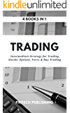 Trading: 4 Books in 1 (Intermediate Strategy for Trading Stocks, Options, Forex & Day Trading)