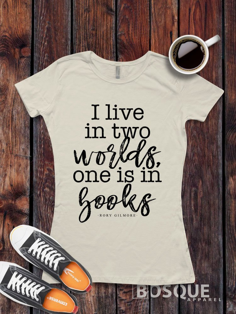 Gilmore Girls inspired I live in two worlds, one is in books T-Shirt / Adult T-shirt Top Tee Shirt design Shirt - Ink Printed