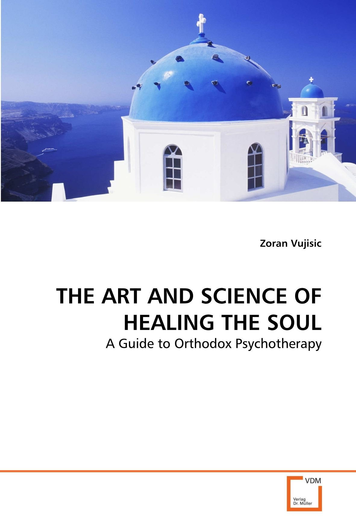 Read Online THE ART AND SCIENCE OF HEALING THE SOUL: A Guide to Orthodox Psychotherapy pdf epub
