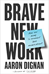 Brave New Work: Are You Ready to Reinvent Your Organization? Hardcover