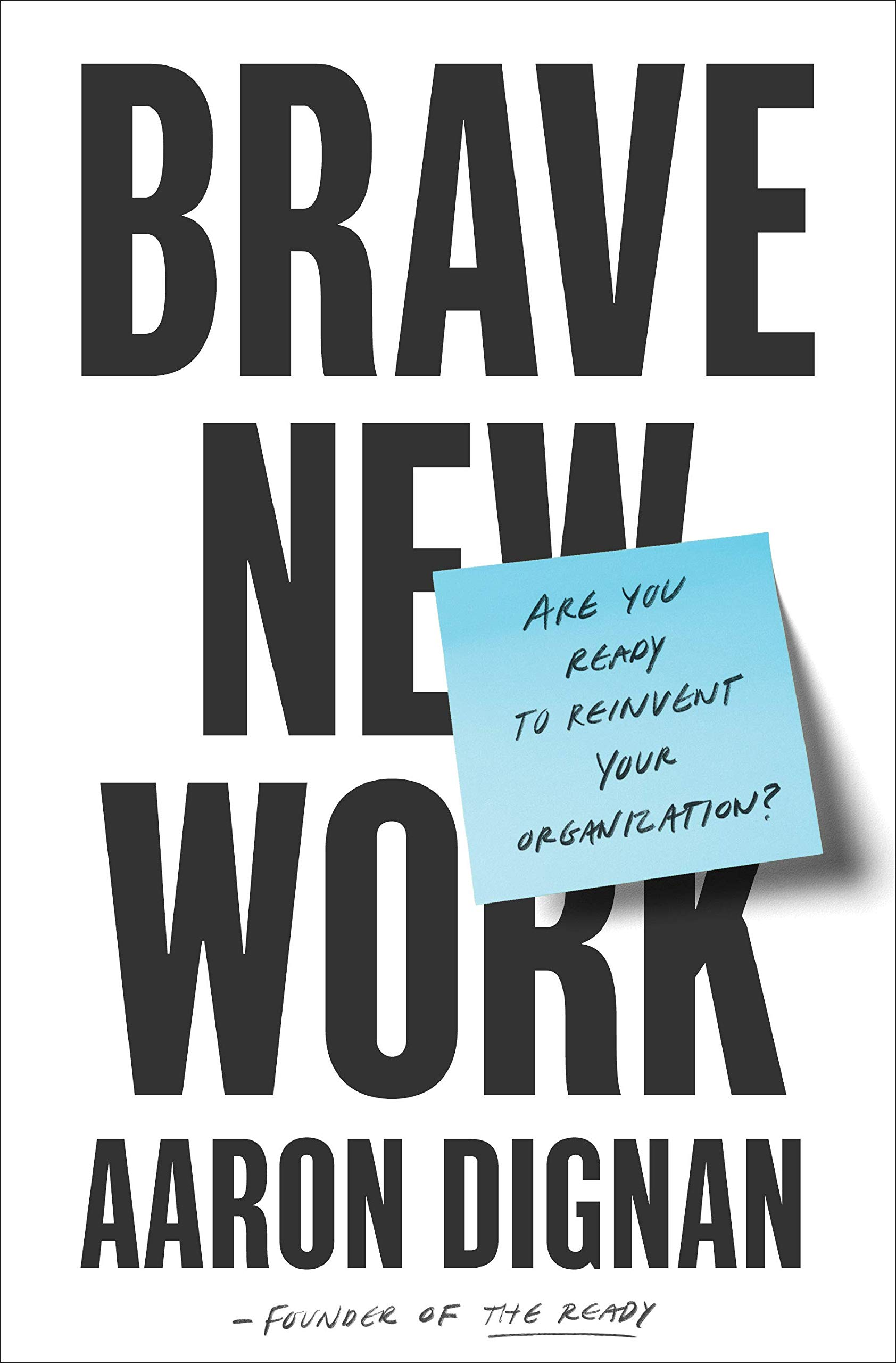 Brave New Work Reinvent Organization