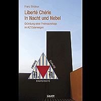Liberté Chérie in Nacht und Nebel: Gründung einer Freimaurerloge im KZ Esterwegen (German Edition)