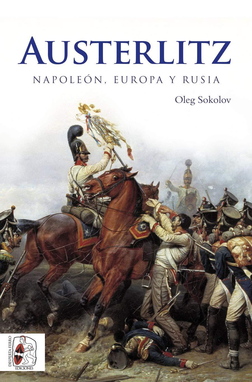 Austerlitz: Napoleón, Europa y Rusia (Guerras Napoleónicas)