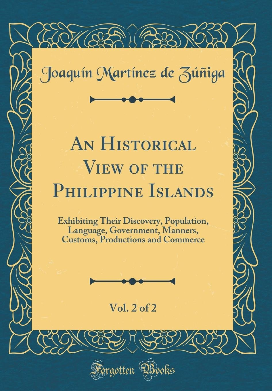 Read Online An Historical View of the Philippine Islands, Vol. 2 of 2: Exhibiting Their Discovery, Population, Language, Government, Manners, Customs, Productions and Commerce (Classic Reprint) PDF