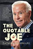 The Quotable Joe: Corn Pop, Dog-Faced Pony Soldiers, and Other Malarkey from America's Most Embarrassing Candidate